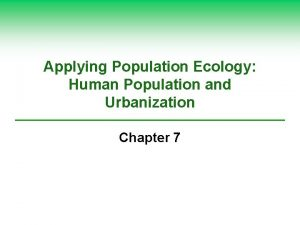 Applying Population Ecology Human Population and Urbanization Chapter