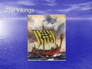 The Vikings Who were the Vikings The Vikings