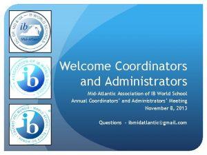 Welcome Coordinators and Administrators MidAtlantic Association of IB