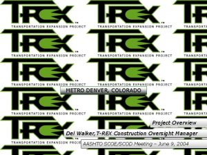 METRO DENVER COLORADO Project Overview Del Walker TREX