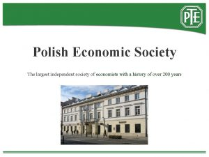 Polish Economic Society The largest independent society of