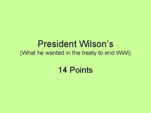 President Wilsons What he wanted in the treaty