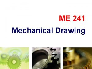 ME 241 Mechanical Drawing TOPICS Introduction Detail drawing