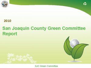 2010 San Joaquin County Green Committee Report SJC