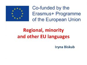 Regional minority and other EU languages Iryna Biskub