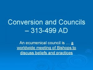 Conversion and Councils 313 499 AD An ecumenical