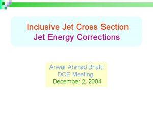 Inclusive Jet Cross Section Jet Energy Corrections Anwar