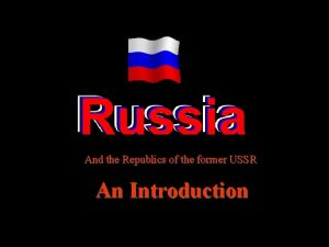 And the Republics of the former USSR An