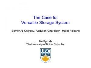 The Case for Versatile Storage System Samer AlKiswany