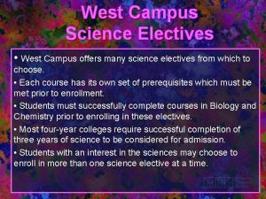 West Campus Science Electives West Campus offers many