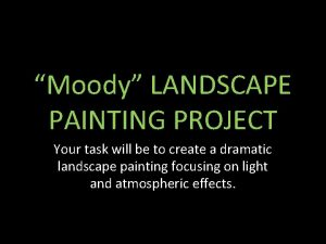 Moody LANDSCAPE PAINTING PROJECT Your task will be