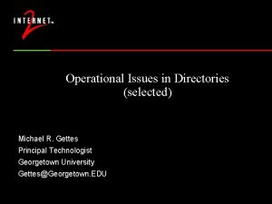 Operational Issues in Directories selected Michael R Gettes