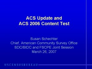 ACS Update and ACS 2006 Content Test Susan