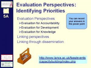 Evaluation Perspectives Identifying Priorities 5 A Evaluation Perspectives