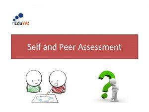 Self and Peer Assessment Self and Peer Assessments