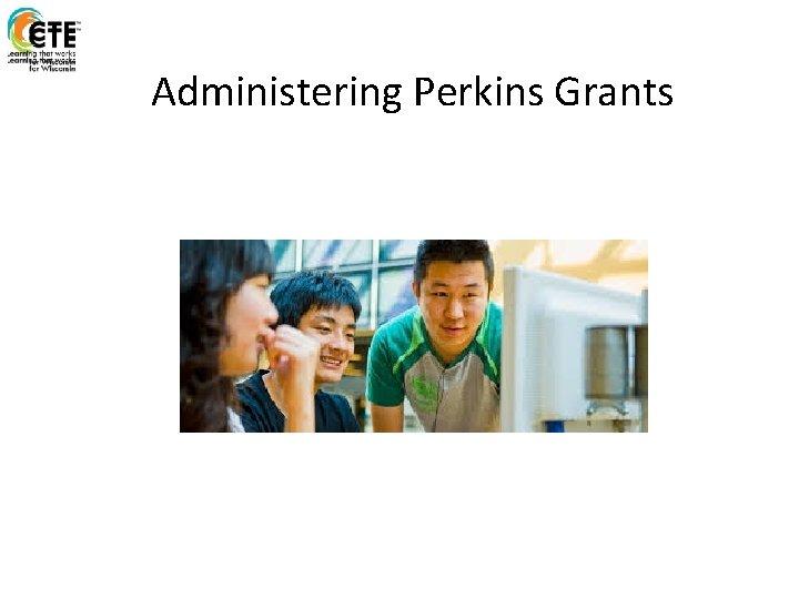 Administering Perkins Grants PI1303 F Carl Perkins Formula
