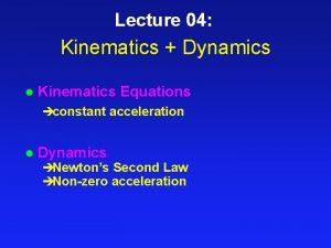 Lecture 04 Kinematics Dynamics l Kinematics Equations constant