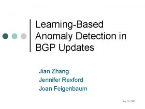 LearningBased Anomaly Detection in BGP Updates Jian Zhang