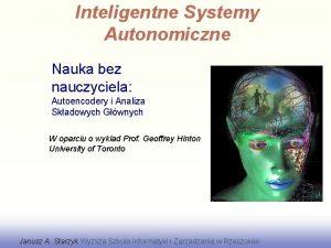 Inteligentne Systemy Autonomiczne Nauka bez nauczyciela Autoencodery i
