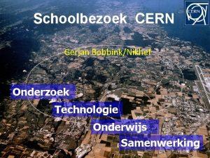 Schoolbezoek CERN Gerjan BobbinkNikhef Onderzoek Technologie Onderwijs Samenwerking