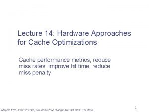 Lecture 14 Hardware Approaches for Cache Optimizations Cache
