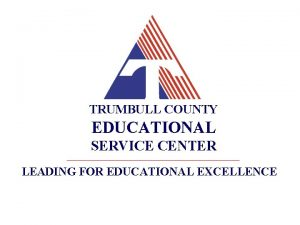 TRUMBULL COUNTY EDUCATIONAL SERVICE CENTER LEADING FOR EDUCATIONAL