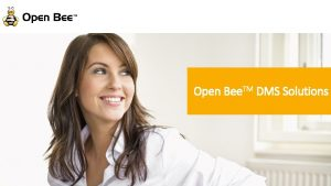 Open Bee TM DMS Solutions Our Vision Bring
