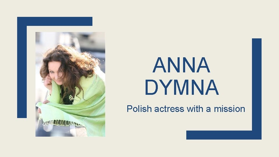 ANNA DYMNA Polish actress with a mission ANNA