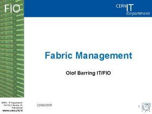 Fabric Management Olof Barring ITFIO CERN IT Department