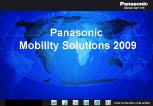 Panasonic Mobility Solutions 2009 Herzlich Willkommen Agenda Mobility