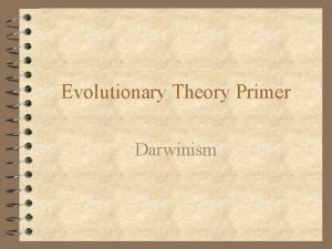 Evolutionary Theory Primer Darwinism Evolution The term evolution
