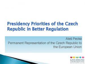 Presidency Priorities of the Czech Republic in Better