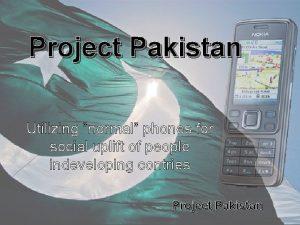 Project Pakistan Utilizing normal phones for social uplift