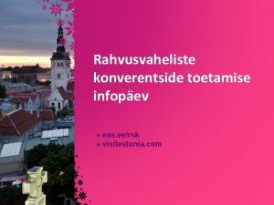 Rahvusvaheliste konverentside toetamise infopev eas eersk visitestonia com