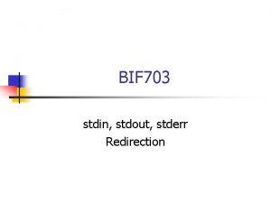 BIF 703 stdin stdout stderr Redirection stdin stdout