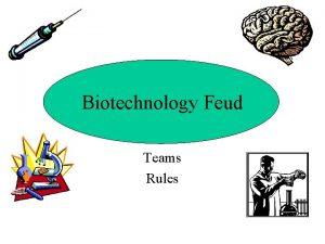 Biotechnology Feud Teams Rules Teams Divide into teams