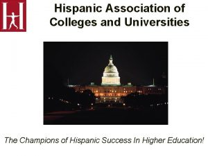 Hispanic Association of Colleges and Universities The Champions