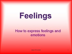 Feelings How to express feelings and emotions elenec