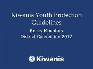 Kiwanis Youth Protection Guidelines Rocky Mountain District Convention