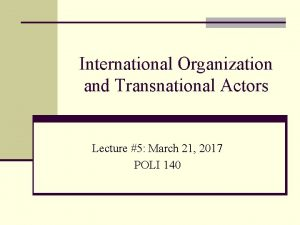 International Organization and Transnational Actors Lecture 5 March