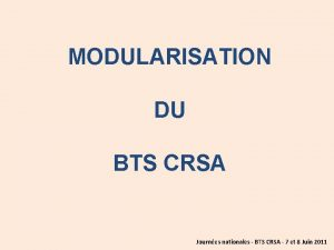 MODULARISATION DU BTS CRSA Journes nationales BTS CRSA