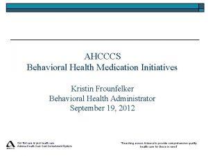 AHCCCS Behavioral Health Medication Initiatives Kristin Frounfelker Behavioral