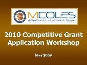 2010 Competitive Grant Application Workshop May 2009 Workshop