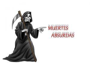 MUERTES ABSURDAS Hoy en da parece que estamos