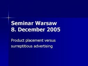 Seminar Warsaw 8 December 2005 Product placement versus