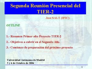 Segunda Reunin Presencial del TIER2 Jos SALT IFIC