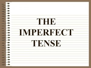 THE IMPERFECT TENSE The Imperfect Tense Expresses action