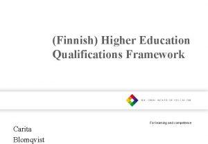 Finnish Higher Education Qualifications Framework Carita Blomqvist For