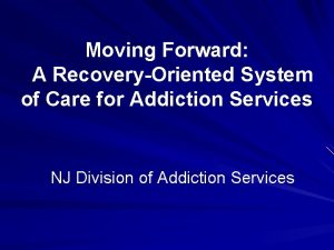 Moving Forward A RecoveryOriented System of Care for