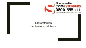 Gloucestershire Ambassadors Scheme Facts Crimestoppers is an independent